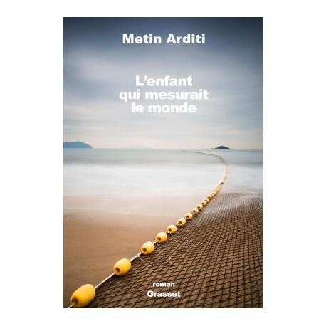 L'enfant qui mesurait le monde - Metin Arditi - Sortie le 24/08