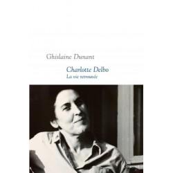Charlotte Delbo La vie retrouvée - Ghislaine Dunant - Sortie le 31.08
