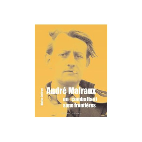 Andre Malraux, un combattant sans frontieres - Marie Geffray